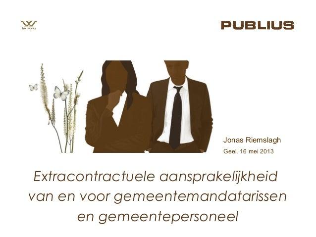Geel, 16 mei 2013Jonas RiemslaghExtracontractuele aansprakelijkheidvan en voor gemeentemandatarissenen gemeentepersoneel