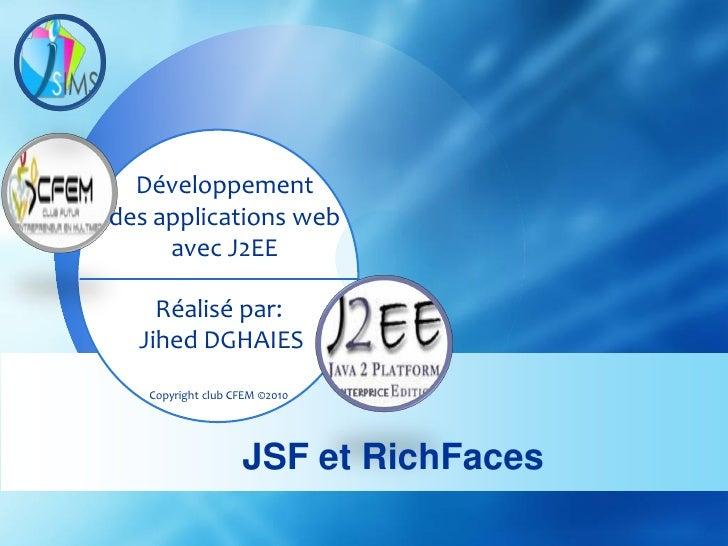 Développement des applications web      avec J2EE      Réalisé par:   Jihed DGHAIES    Copyright club CFEM ©2010          ...