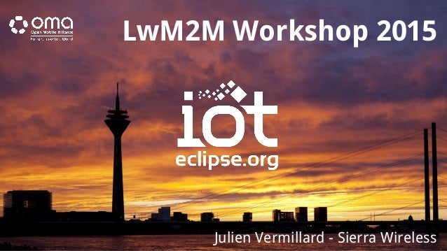 LwM2M Workshop 2015 Julien Vermillard - Sierra Wireless
