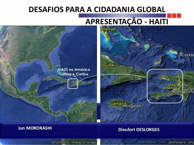 APRESENTAÇÃO - HAITI HAITI na América Latina e Caribe DESAFIOS PARA A CIDADANIA GLOBAL Jun MORORASHI Dieufort DESLORGES