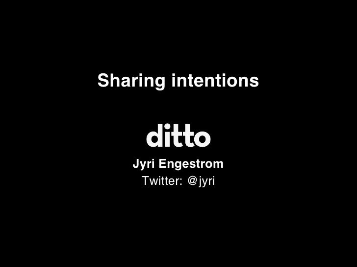 Sharing intentions   Jyri Engestrom    Twitter: @jyri