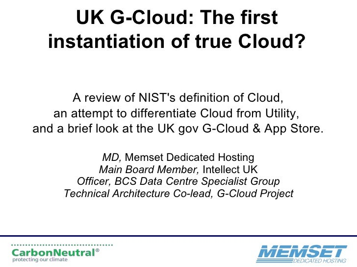 UK G-Cloud: The first instantiation of true Cloud? A review of NIST's definition of Cloud, an attempt to differentiate Clo...