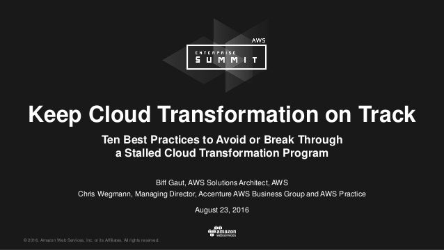 © 2016, Amazon Web Services, Inc. or its Affiliates. All rights reserved. Keep Cloud Transformation on Track Ten Best Prac...