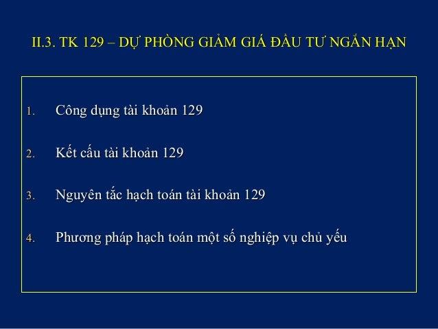 II.3. TK 129 – DỰ PHÒNG GIẢM GIÁ ĐẦU TƯ NGẮN HẠNII.3. TK 129 – DỰ PHÒNG GIẢM GIÁ ĐẦU TƯ NGẮN HẠN 1.1. Công dụng tài khoản ...