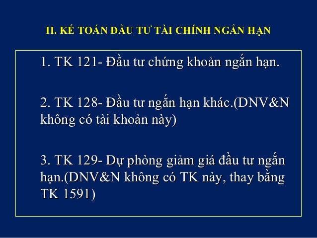 II. KẾ TOÁN ĐẦU TƯ TÀI CHÍNH NGẮN HẠNII. KẾ TOÁN ĐẦU TƯ TÀI CHÍNH NGẮN HẠN 1. TK 121- Đầu tư chứng khoản ngắn hạn.1. TK 12...