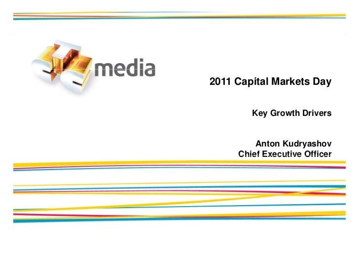 2011 Capital Markets Day        Key Growth Drivers         Anton Kudryashov     Chief Executive Officer