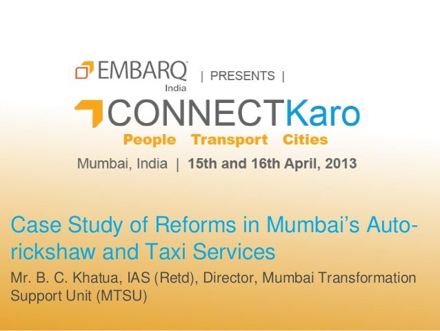 Case Study of Reforms in Mumbai's Auto-rickshaw and Taxi ServicesMr. B. C. Khatua, IAS (Retd), Director, Mumbai Transforma...