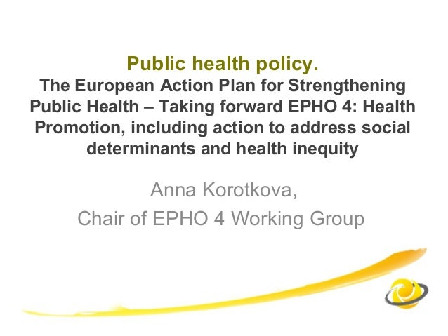 Public health policy.The European Action Plan for StrengtheningPublic Health – Taking forward EPHO 4: HealthPromotion, inc...