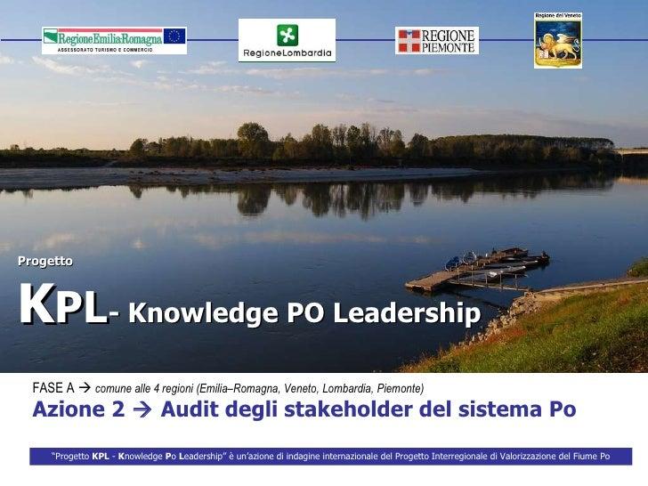 Progetto K PL - Knowledge PO Leadership FASE A     comune alle 4 regioni (Emilia–Romagna, Veneto, Lombardia, Piemonte)   ...