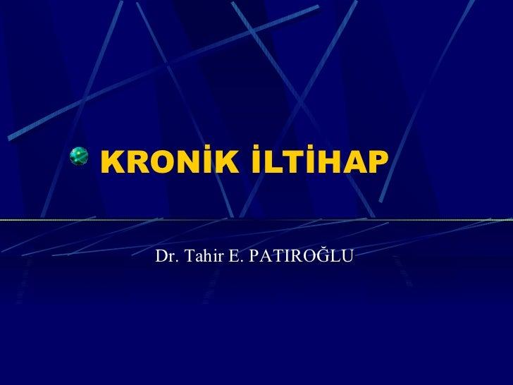 KRONİK İLTİHAP  Dr. Tahir E. PATIROĞLU