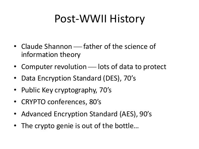 Post-WWII History • Claude Shannon  father of the science of information theory • Computer revolution  lots of data to p...