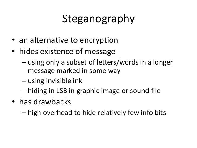Steganography • an alternative to encryption • hides existence of message – using only a subset of letters/words in a long...