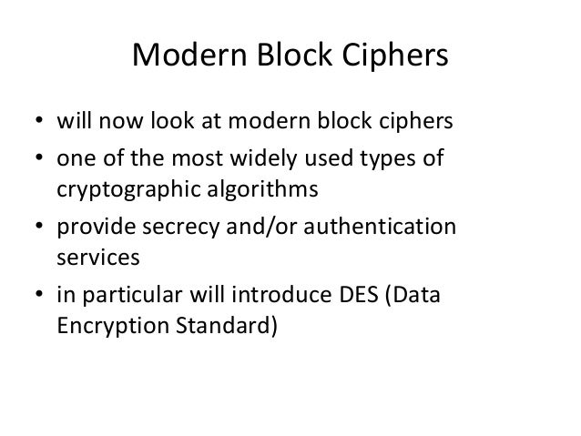 Modern Block Ciphers • will now look at modern block ciphers • one of the most widely used types of cryptographic algorith...