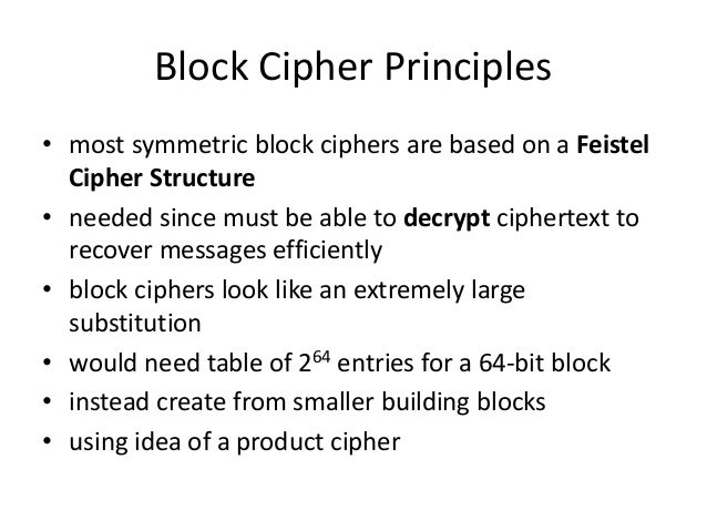 Block Cipher Principles • most symmetric block ciphers are based on a Feistel Cipher Structure • needed since must be able...