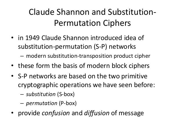 Claude Shannon and Substitution- Permutation Ciphers • in 1949 Claude Shannon introduced idea of substitution-permutation ...
