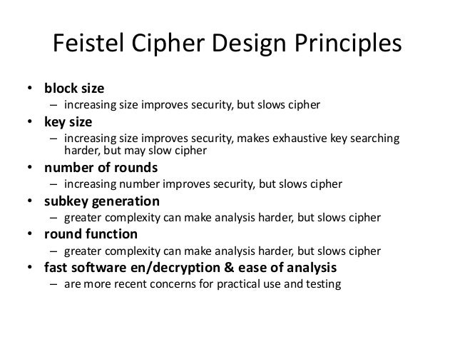 Feistel Cipher Design Principles • block size – increasing size improves security, but slows cipher • key size – increasin...