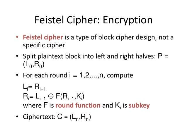Feistel Cipher: Encryption • Feistel cipher is a type of block cipher design, not a specific cipher • Split plaintext bloc...