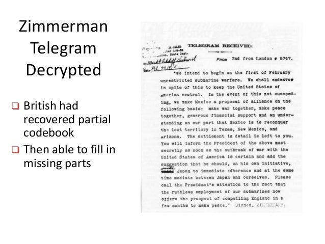 Zimmerman Telegram Decrypted  British had recovered partial codebook  Then able to fill in missing parts