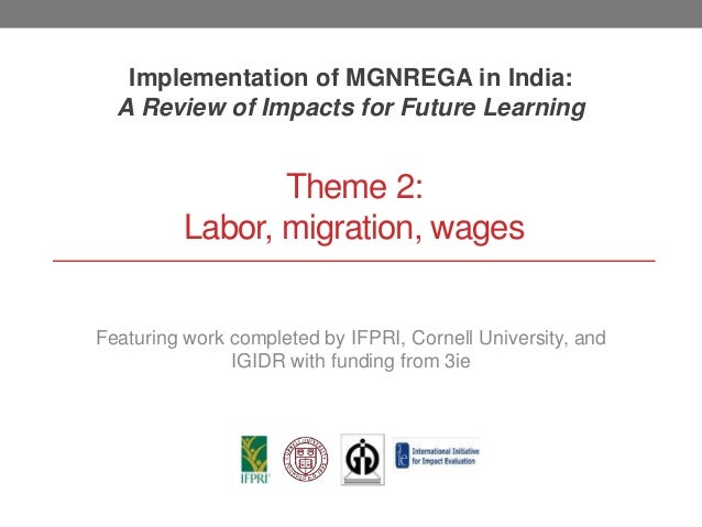 Theme 2: Labor, migration, wages Implementation of MGNREGA in India: A Review of Impacts for Future Learning Featuring wor...
