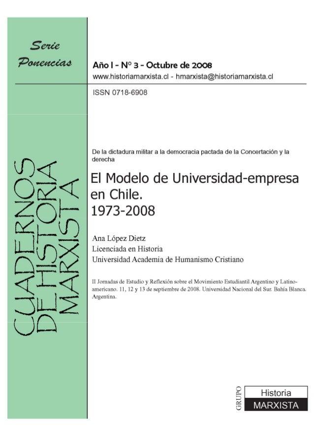 De la dictadura militar a la democracia pactada de la Concertación y la derecha El modelo de la Universidad -empresa en Ch...