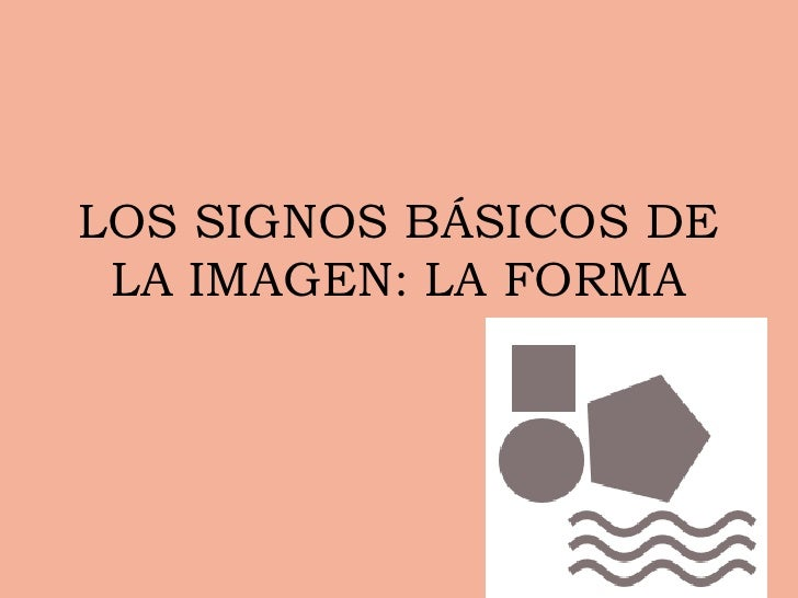 LOS SIGNOS BÁSICOS DE LA IMAGEN: LA FORMA<br />