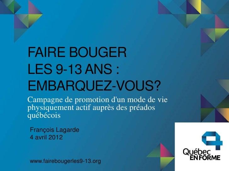 FAIRE BOUGERLES 9-13 ANS :EMBARQUEZ-VOUS?Campagne de promotion dun mode de viephysiquement actif auprès des préadosquébéco...