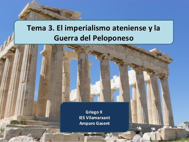 Tema 3. El imperialismo ateniense y la       Guerra del Peloponeso                  Griego II              IES Vilamarxant...