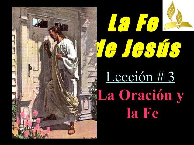La Fe de Jesús Lección # 3 La Oración y la Fe
