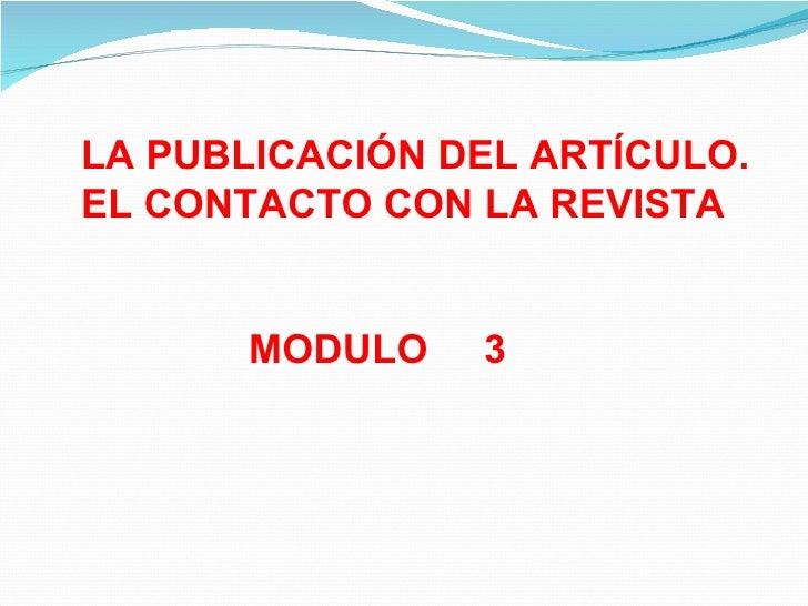 LA PUBLICACIÓN DEL ARTÍCULO. EL CONTACTO CON LA REVISTA MODULO  3