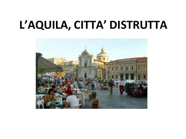 L'AQUILA, CITTA' DISTRUTTA