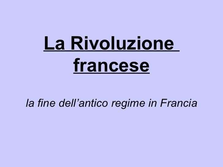 La Rivoluzione      francesela fine dell'antico regime in Francia