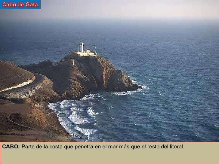 CABO :  Parte de la costa que penetra en el mar más que el resto del litoral.