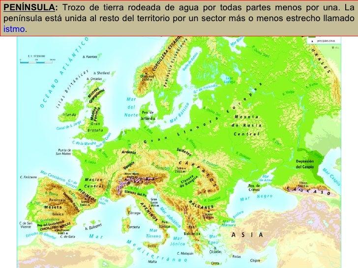 Las grandes unidades del relieve europeo 01 PENÍNSULA :  Trozo de tierra rodeada de agua por todas partes menos por una. L...