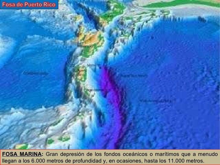 FOSA MARINA :  Gran depresión de los fondos oceánicos o marítimos que a menudo llegan a los 6.000 metros de profundidad y,...