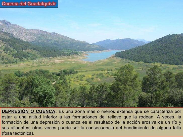 DEPRESIÓN O CUENCA :  Es una zona más o menos extensa que se caracteriza por estar a una altitud inferior a las formacione...
