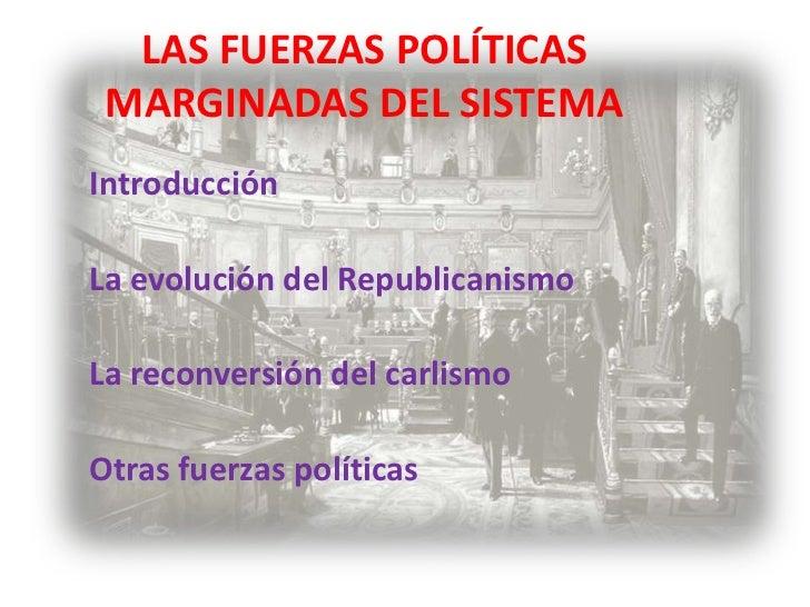 LAS FUERZAS POLÍTICAS MARGINADAS DEL SISTEMAIntroducciónLa evolución del RepublicanismoLa reconversión del carlismoOtras f...