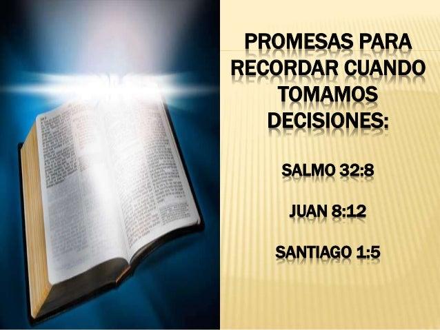 PROMESAS PARA RECORDAR CUANDO TOMAMOS DECISIONES: SALMO 32:8 JUAN 8:12 SANTIAGO 1:5