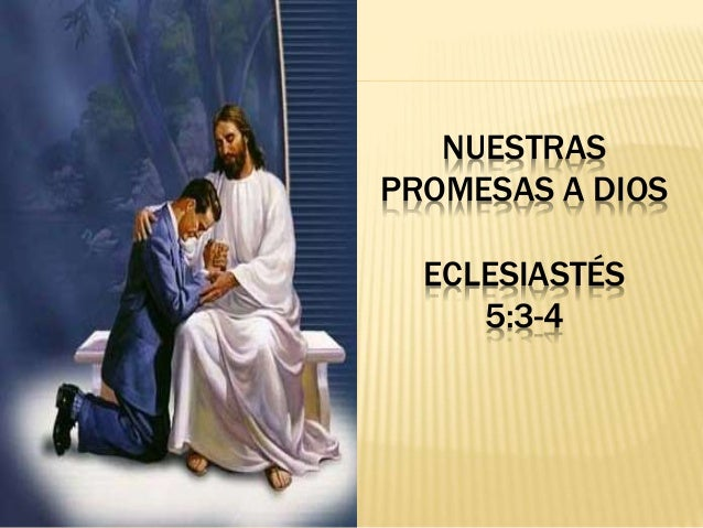 NUESTRAS PROMESAS A DIOS ECLESIAST�S 5:3-4