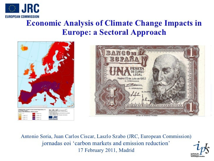 Economic Analysis of Climate Change Impacts in Europe: a Sectoral Approach Antonio Soria, Juan Carlos Ciscar, Laszlo Szabo...