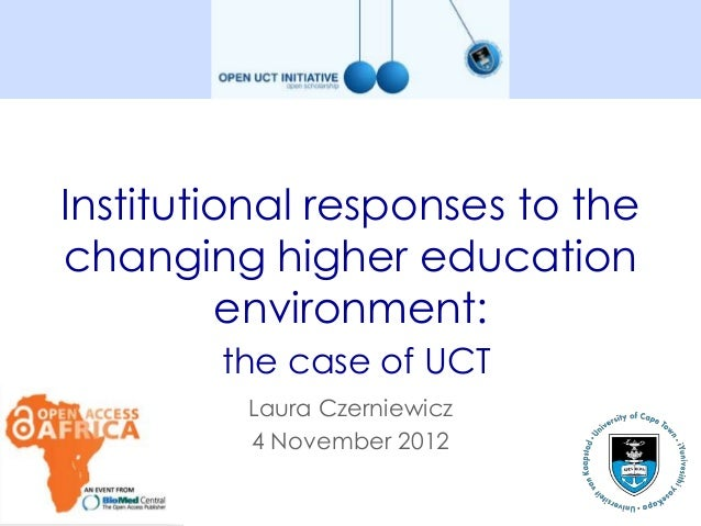 Institutional responses to thechanging higher education         environment:        the case of UCT         Laura Czerniew...