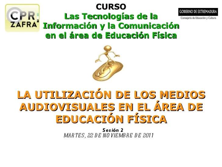 CURSO Las Tecnologías de la Información y la Comunicación en el área de Educación Física LA UTILIZACIÓN DE LOS MEDIOS AUDI...