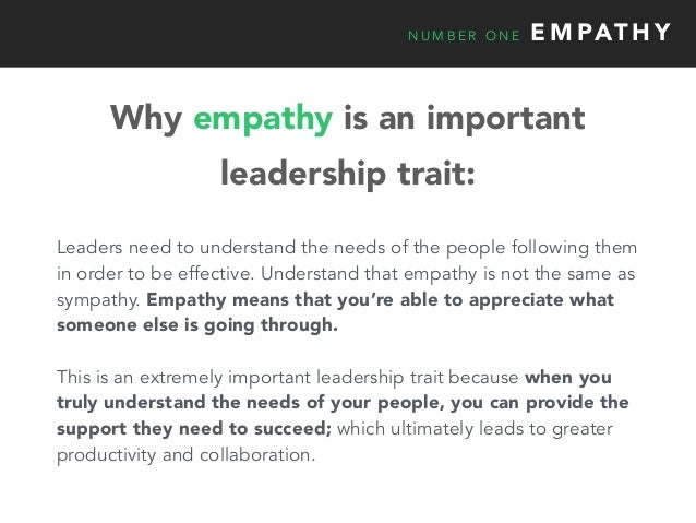 N U M B E R O N E E M PAT H Y Why empathy is an important leadership trait: Leaders need to understand the needs of the pe...