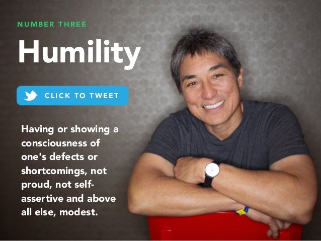 N U M B E R T H R E E Humility Having or showing a consciousness of one's defects or shortcomings, not proud, not self- as...