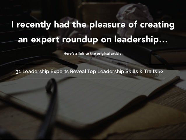 I recently had the pleasure of creating an expert roundup on leadership… Here's a link to the original article: 31 Leaders...