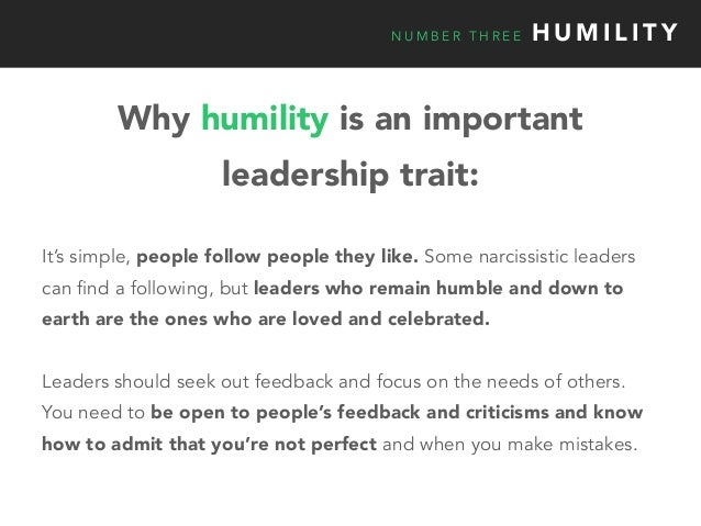 N U M B E R T H R E E H U M I L I T Y It's simple, people follow people they like. Some narcissistic leaders can find a fo...