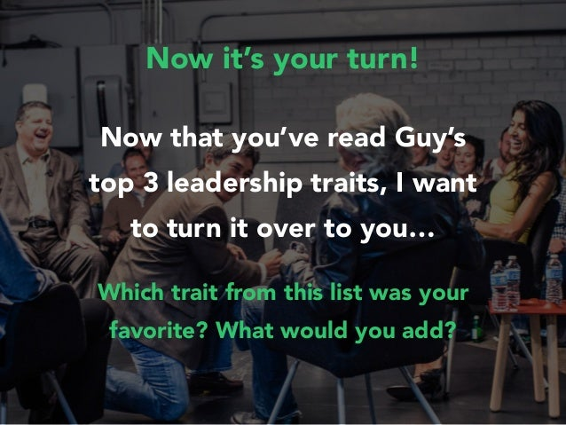 Now it's your turn! Now that you've read Guy's top 3 leadership traits, I want to turn it over to you… Which trait from th...