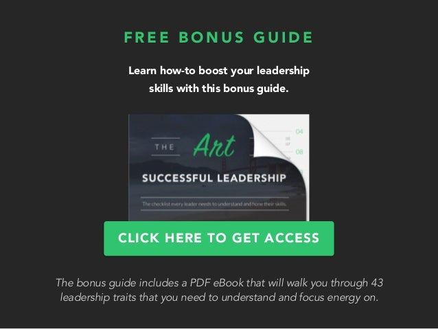 Learn how-to boost your leadership skills with this bonus guide. F R E E B O N U S G U I D E CLICK HERE TO GET ACCESS The ...