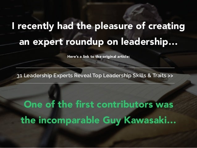 One of the first contributors was the incomparable Guy Kawasaki… I recently had the pleasure of creating an expert roundup ...