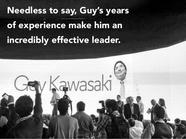 Needless to say, Guy's years of experience make him an incredibly effective leader.