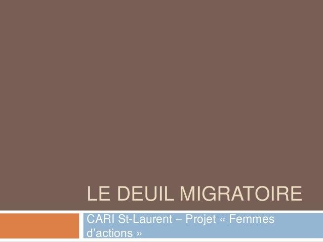 LE DEUIL MIGRATOIRE CARI St-Laurent – Projet « Femmes d'actions »